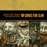 'Rockin' Here Tonight,' a 'Songs for Slim' compilation, arrives in a couple weeks.