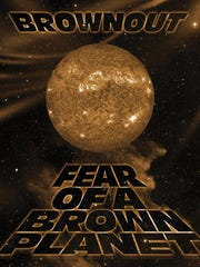 """Fear of a Brown Planet"" by Brownout"