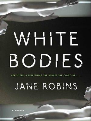 """White Bodies"" by Jane Robins (Touchstone, $24.99)."
