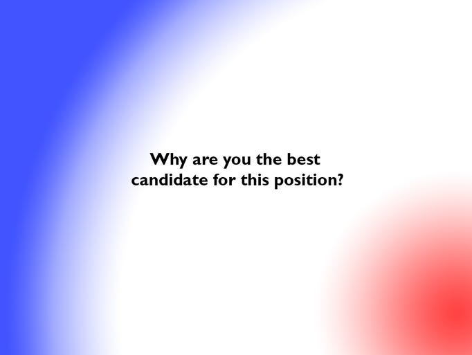why am i the best candidate for the position - Why Are You The Best Candidate For This Position