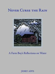 """Never Curse the Rain: A Farm Boy's Reflections on Water"" by Jerry Apps."