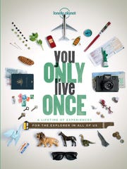 """""""You Only Live Once: A Lifetime of Experiences for the Explorer in All of Us."""""""