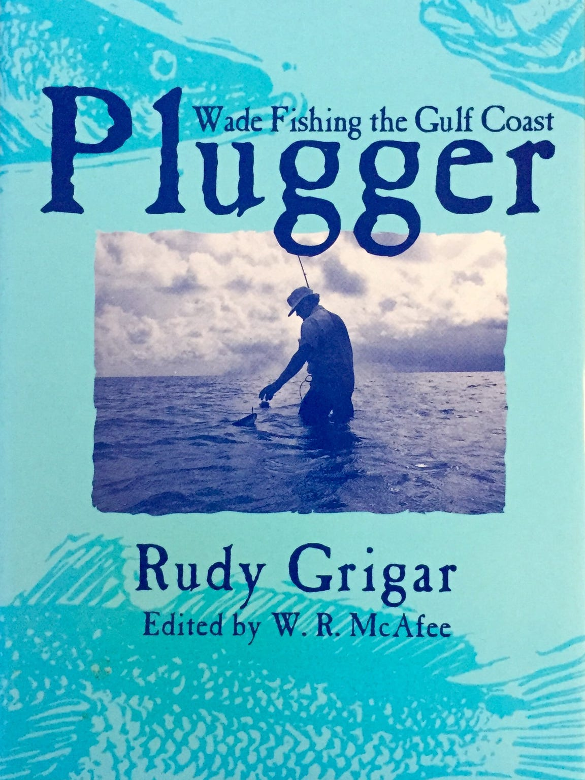 Plugger, Wade Fishing the Gulf Coast by Rudy Grigar