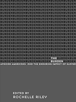 """The cover of """"The Burden: African Americans and the Enduring Impact of Slavery,"""" by Detroit Free Press columnist Rochelle Riley."""