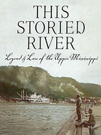 This Storied River: Legend & Lore of the Upper Mississippi. By Dennis McCann. Wisconsin Historical Society Press. 200 pages. $20.