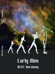 """Early Men"" by Britt Haraway."