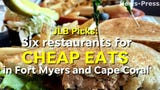 JLB picks six restaurants for cheap eats in Fort Myers and Cape Coral.