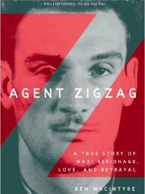'Agent Zigzag: A True Story of Nazi Espionage, Love, and Betrayal' by Ben Macintyre
