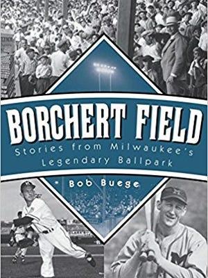 """""""Borchert Field: Stories from Milwaukee's Legendary Ballpark"""" by Bob Buege"""