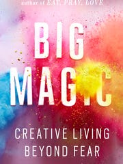 """""""Big Magic: Creative Living Beyond Fear"""" by Elizabeth"""