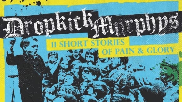 """11 Short Stories of Pain & Glory"" by Dropkick Murphys."