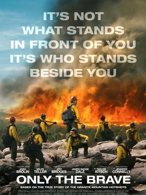 "The official poster for ""Only the Brave,"" the film about the Yarnell Hill Fire and the Granite Mountain Hotshots."