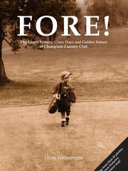 """The front cover of """"Fore!,"""" a project that helped marked the centennial of the Champlain Country Club in 2015."""