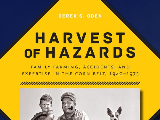 """Harvest of Hazards: Family Farming, Accidents, and Expertise in the Corn Belt, 1940-1975"" by Derek S. Oden. University of Iowa Press. 292 pages. $63."