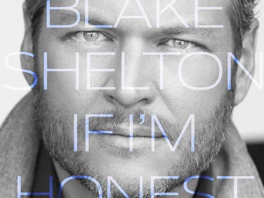 """Blake Shelton will release """"If I'm Honest"""" on Friday."""