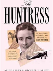 "Cover of ""The Huntress: The Adventures, Escapades, and Triumphs of Alicia Patterson, Aviatrix, Sportswoman, Journalist, Publisher"" by Alice Arlen and Michael J. Arlen. Alas"