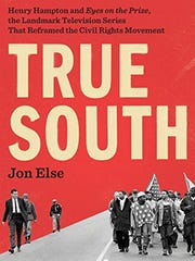 "True South: Henry Hampton and ""Eyes on the Prize,"" the Landmark Television Series That Reframed the Civil Rights Movement. By Jon Else. Viking. 404 pages. $30."
