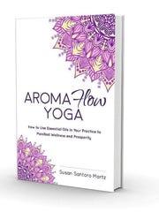 "Susan Santoro Martz's book, ""Aroma Flow Yoga."""