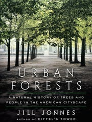 """Urban Forests: A Natural History of Trees and People in the American Cityscape,"" by Jill Jonnes"