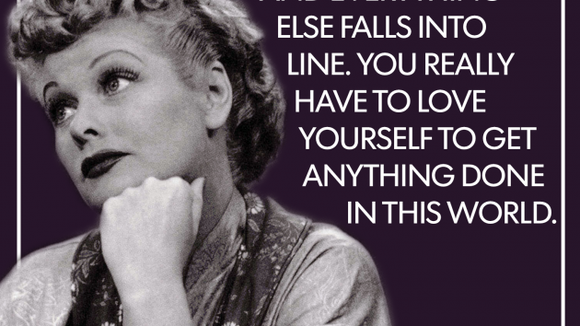lucille ball love yourself first