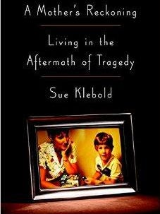 A Mother's Reckoning, Living in the Aftermath of  Tragedy by Sue Klebold