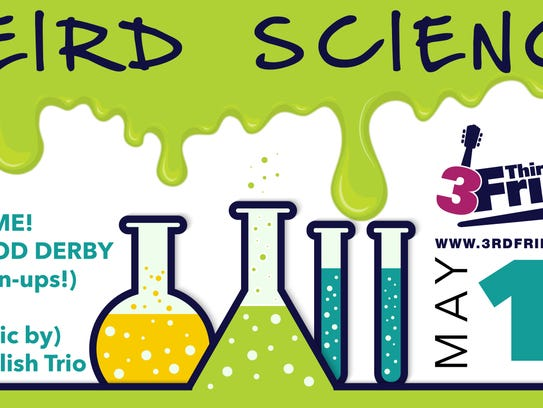 Weird Science is the theme for the next 3rd Friday