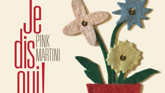 "Pink Martini's ""Je Dis Oui!"""