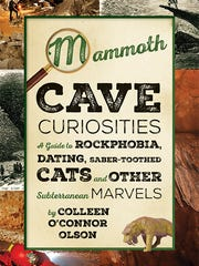 """""""Mammoth Cave Curiosities: A Guide to Rockphobia, Dating, Saber-toothed Cats, and other Subterranean Marvels"""" by Colleen O'Connor Olson"""