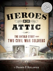 """The cover of """"Heroes in the Attic — The Untold Story of Two Civil War Soldiers."""""""