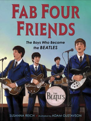 """Fab Four Friends: The Boys Who Became the Beatles"" by Susanna Reich, illustrated by Adam Gustavson; copyright 2015; Henry Holt; $17.99 US / $20.50 Canada; 32 pages"
