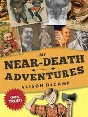 'My Near-Death Adventures (99% True!)' by Alison DeCamp