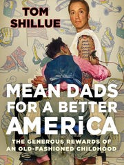 """""""Mean Dads for a Better America : The Generous Rewards of an Old-Fashioned Childhood"""" by Tom Shillue"""