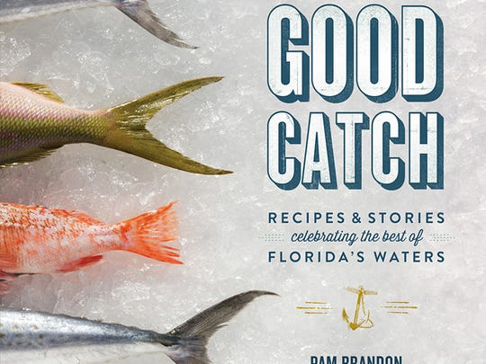 """""""Good Catch: Recipes & Stories Celebrating the Best of Florida's Waters"""" highlights some of the best recipes and restaurants in Florida."""