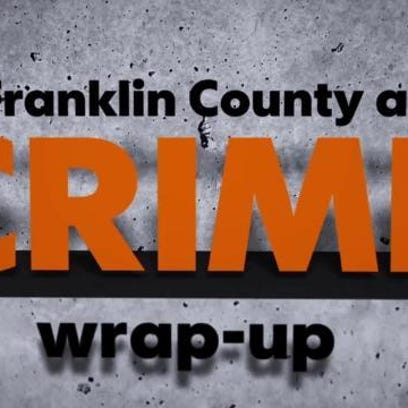 Franklin County area crime wrap up.