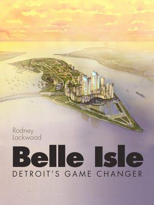 Rod Lockwood's 2013 book, Belle Isle Detroit's Game Changer