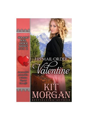 His Mail Order Valentine by Kit Morgan. (Photo: Angel Creek Press)