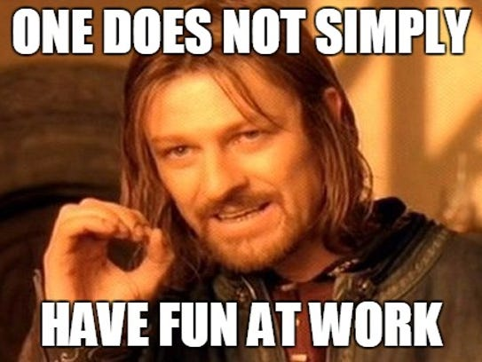 Funny Memes 2016 About Work : 9 ways to have fun at work
