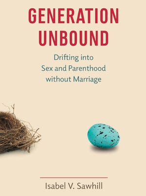 "This book cover image released by The Brookings Institution Press shows ""Generaton Unbound: Drifting into Sex and Parenthood without Marriage,"" by Isabel V. Sawhill."