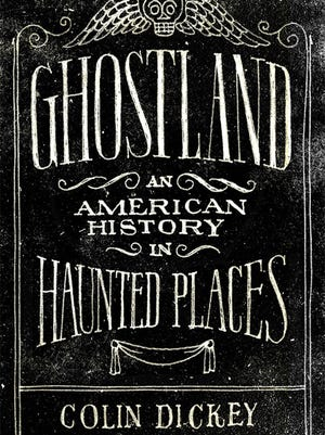 """""""Ghostland: An American History in Haunted Places"""" by Colin Dickey"""