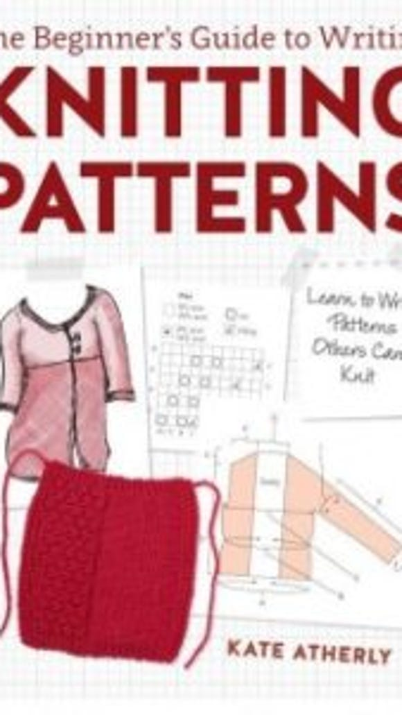 "Kate Atherley's ""Beginner's guide to writing knitting patterns"" goes way beyond beginners. Every knitter should have this book."