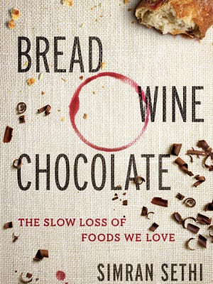 """Bread, Wine, Chocolate: The Slow Loss of Foods We Love"" by Simran Sethi."