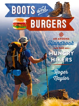 Boots and Burgers: An Arizona Handbook for Hungry Hikers by Roger Naylor.
