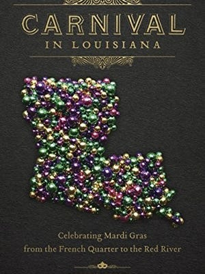 """Brian J. Costello branches out his Carnival expertise in his latest book, """"Carnival in Louisiana: Celebrating Mardi Gras from the French Quarter to the Red River,"""""""