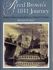 """""""Reed Brown's 1841 Journey: America Through the Eyes of a Vermont Yankee"""" by Richard Allen was published by Onion River Press."""