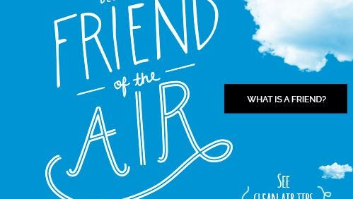 Look online to find out how to become a friend of the air: http://www.helptheair.org/friend-of-the-air.