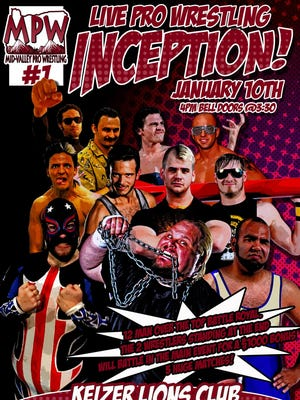 "Mid-Valley Pro Wrestling's debut event, ""Inception,"" takes place 4 to 6 p.m. Sunday, Jan. 10, at the Keizer Lions Club."