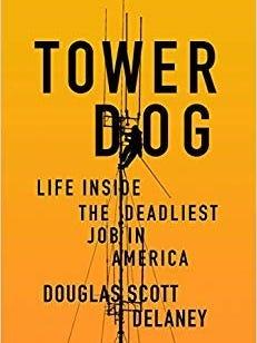 """Tower Dog: Life Inside the Deadliest Job in America"" byDouglas Scott Delaney"