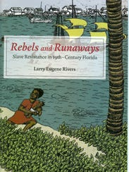 """Larry Rivers' 2012 book  is """"Rebels and Runaways. Slave"""