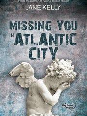 "Jane Kelly's Meg Daniels mystery, ""Missing You in Atlantic City,"" was published in 2014."