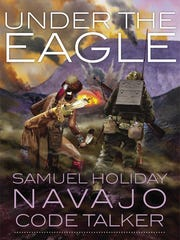 Under the Eagle: Samuel Holiday, Navajo Code Talker.